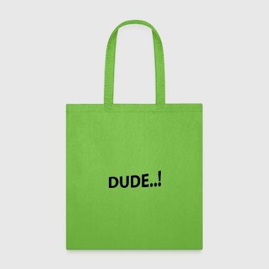 Dude..! Dude provocative provoke text gift idea - Tote Bag