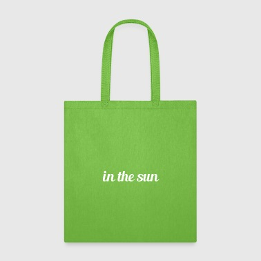 in the sun - Tote Bag