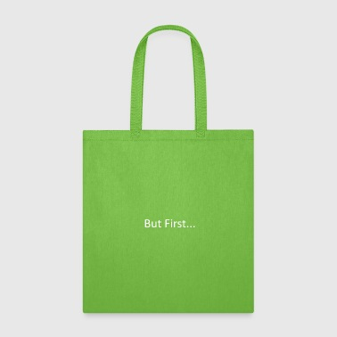 But First - Tote Bag