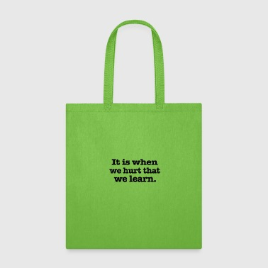 It is when we hurt - Tote Bag