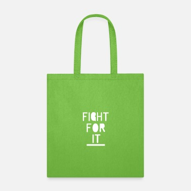 Fight Fight For It - Tote Bag