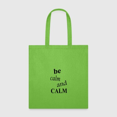 Calm be calm and calm - Tote Bag