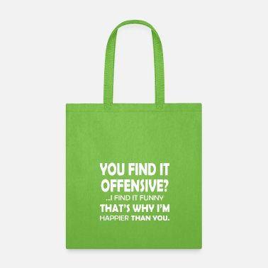 Offensive You Find It Offensive - Tote Bag