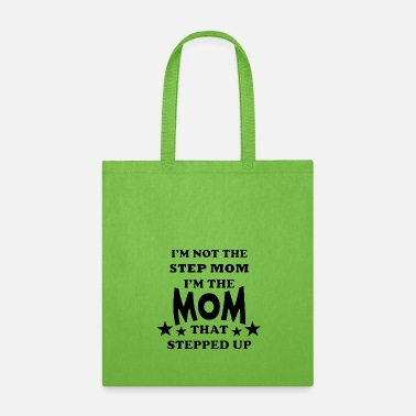 Steppenreiter I m Not The Step Mom I m The Mom That Stepped Up - Tote Bag