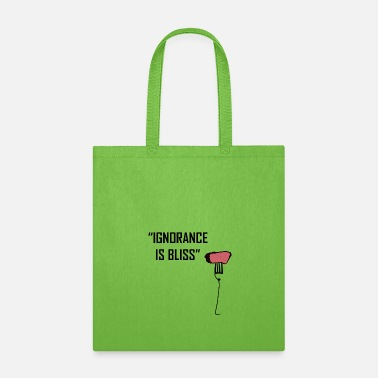 Bliss Ignorance is Bliss - Tote Bag