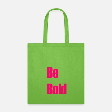 Bold Be bold - Tote Bag