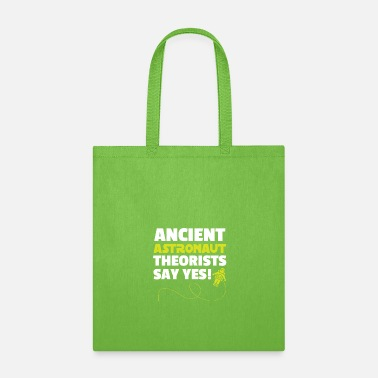 Ancient Ancient Astronaut theorist say yes! - Tote Bag