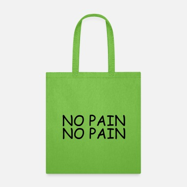 Pain no pain no pain - Tote Bag