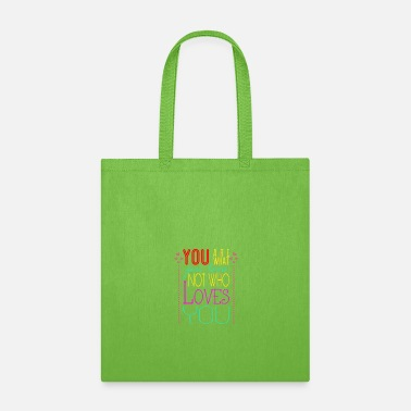 Love You You are what you love not who loves you - Tote Bag