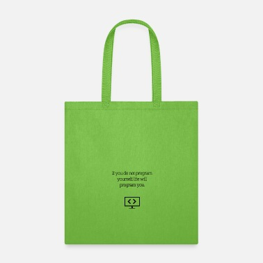 Program Program yourself or life will program you. - Tote Bag