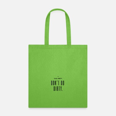 Dirty Talk Dirty Don't Do Dirty - Tote Bag