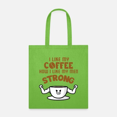 Cappuccino I like my coffee how i like my men strong - Tote Bag