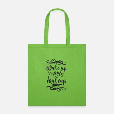 Make Up Wake Up And Make Up - Tote Bag