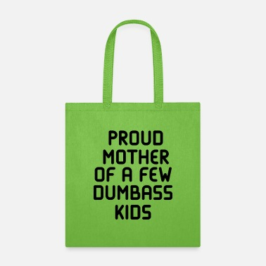 Mother Proud Mother of a Few Dumbass Kids - Tote Bag