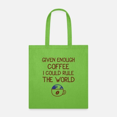 Latte Given Enough Coffee I Could Rule The World - Tote Bag