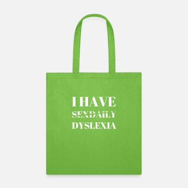 I Have Daily Sex I Mean Dyslexia I Have Sex Daily Dyslexia - Tote Bag