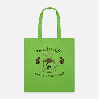 Look Alive Does This Coffee Make Me Look Alive? - Tote Bag