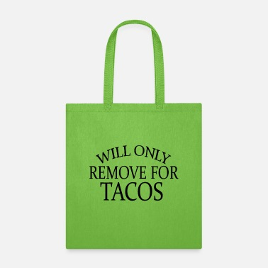 Remove will only remove for tacos - Tote Bag