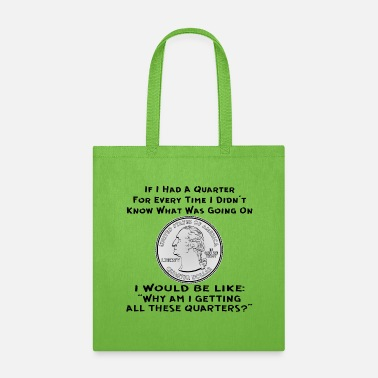 Hustle I'd Be Like Why Do I Have All These Quarters - Tote Bag