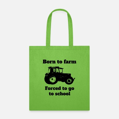 Cattle Born to farm, forced to go to school tractor - Tote Bag