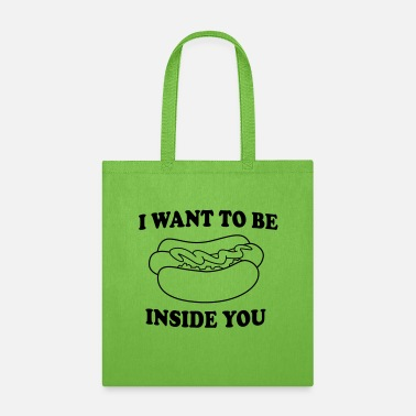 Hot Dog. I want to be inside you - Tote Bag