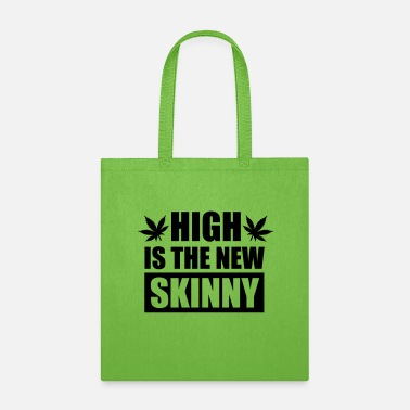 Marihuana High is the new skinny - Tote Bag