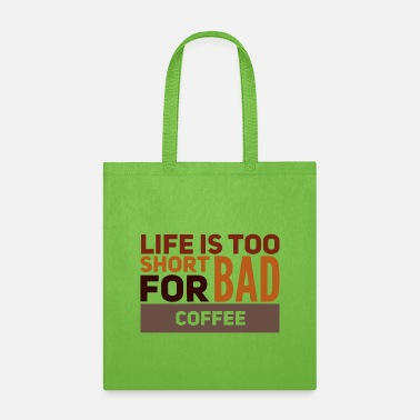 Slogan Life Is Too Short For Bad Coffee Funny Slogan - Tote Bag