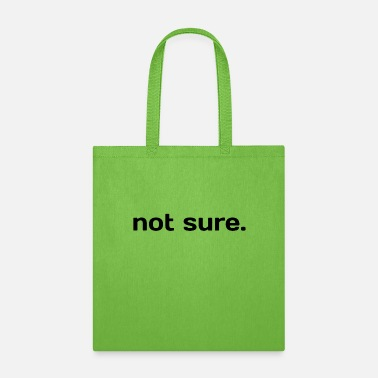 Sure not sure. - Tote Bag