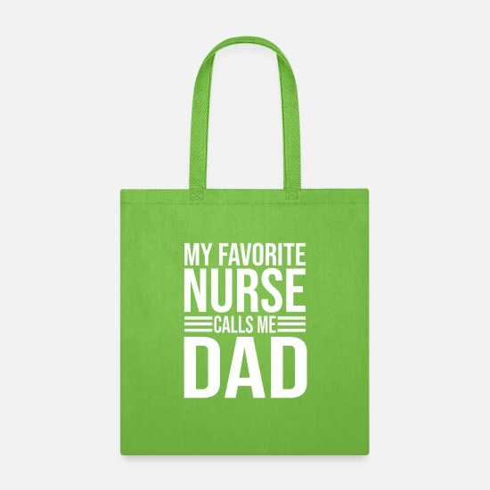 Funny Sayings Bags & Backpacks - My Favorite Nurse Calls Me Dad Funny Nurse Dad - Tote Bag lime green