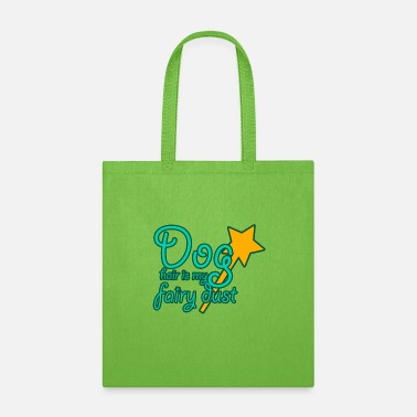 Dust Dog Hair Fairy Dust Perfect Dog Lover Funny Gift - Tote Bag