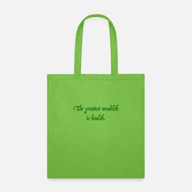 The greatest wealth is health - Tote Bag