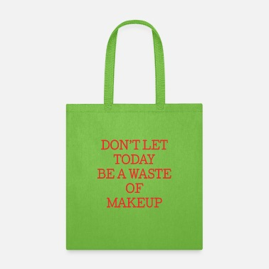 Beautiful Don't Let Today Be A Waste Of Makeup - Tote Bag