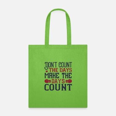 T Count Don t count the days make the days count - Tote Bag