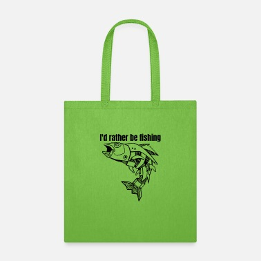 I'd rather be fishing - Tote Bag