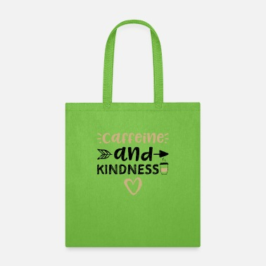 Coffee Caffeine And Kindness - Coffee - Tote Bag