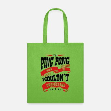 Ping Pong its a ping pong thing you wouldnt unders - Tote Bag