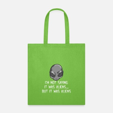 Aliens I'm Not Saying It Was Aliens But It Was Aliens UFO - Tote Bag