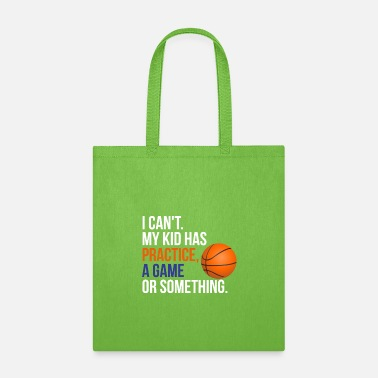 Practice I Can't. My Kid Has Practice, A Game or Something - Tote Bag