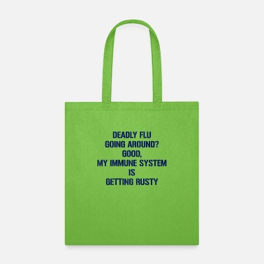 Goal Deadly Flu Going Around? Good, My Immune System - Tote Bag