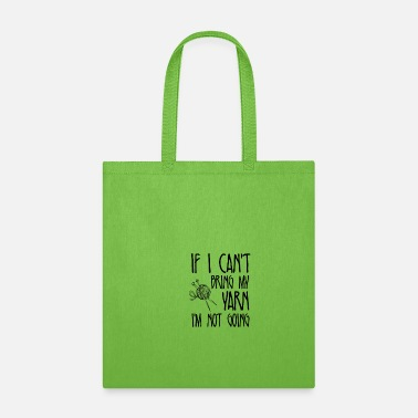 Yarn If I Can't Bring My Yarn Stricken Fun Quote Shirt - Tote Bag