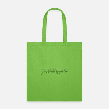 I was blinded by your love - Tote Bag