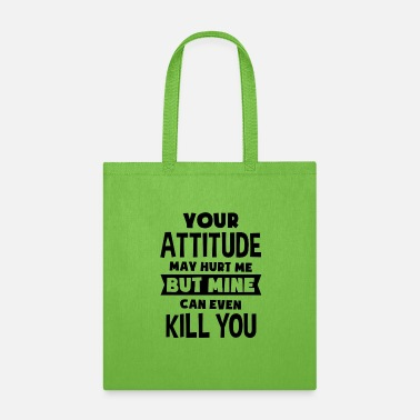 Attitude YOUR ATTITUDE may hurt me but mine can even kill - Tote Bag