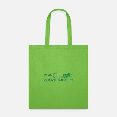 Plant Trees Save Earth Plant trees save the earth, Planet - Tote Bag