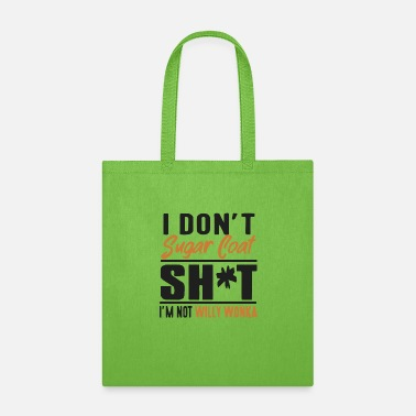 Sugar I don't sugar coat shit i'm not willy wonka - Tote Bag