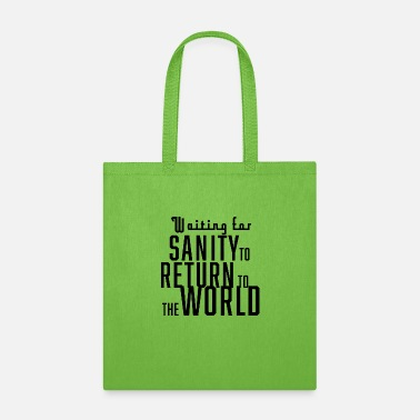Waiting for sanity to return to the world - Tote Bag