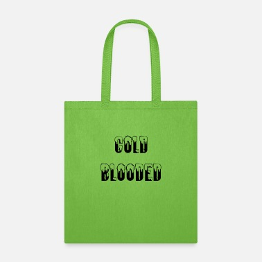 Cold Blood Cold Blooded - Tote Bag