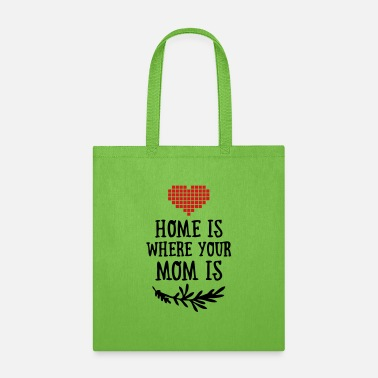 Funny Valetines Day Home is where your Mom is - Mother's Day - Tote Bag