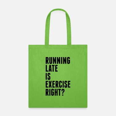 Exercise RUNNING LATE IS EXERCISE RIGHT? - Tote Bag