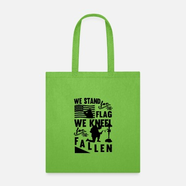We Stand For The Flag We Kneel For The Fallen We Stand For The Flag We Kneel For The Fallen - Tote Bag