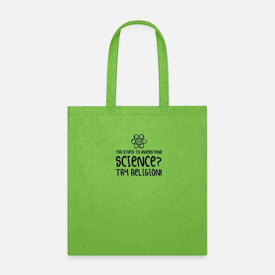 Atheism Bags & Backpacks - TOO STUPID TO UNDERSTAND SCIENCE? TRY RELIGION! - Tote Bag lime green